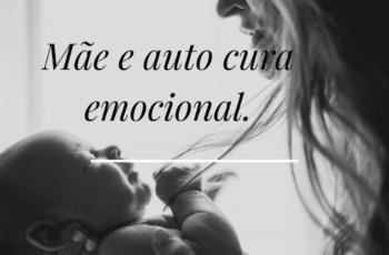 Mãe e auto cura emocional – Gastão Ribeiro